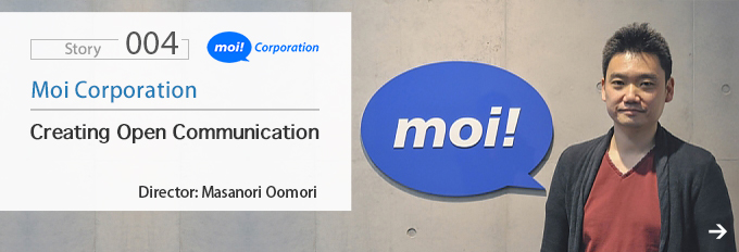 Interviews 004 Moi Corporation Creating Open Communication